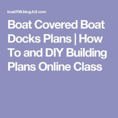 Boat Covered Boat Docks Plans | How To and DIY Building Plans Online Class