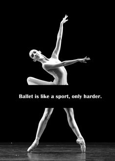 Ballet is like a sport, only harder! This is so true, I am a ballet dancer and I think that any type of dance is harder than any sport. Dance Like No One Is Watching, Dance With You, Lets Dance, Dancer Quotes, Ballet Quotes, Dance Memes, Dance Humor, Dancers Feet, Ballet Dancers
