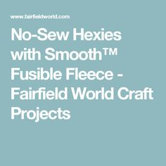 No-Sew Hexies with Smooth™ Fusible Fleece - Fairfield World Craft Projects