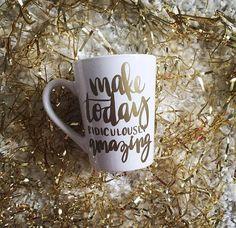 Coffee Mug - make today ridiculously amazing // Coffee Mug // Calligraphy // Inspiration