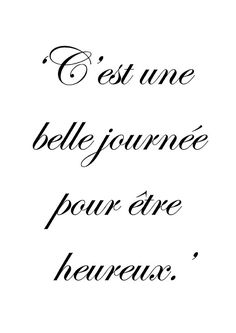 It's a beautiful day to be happy. French Phrases, French Words, French Quotes, French Sayings, How To Speak French, Learn French, Poetry Quotes, Me Quotes, French Language