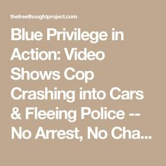 Blue Privilege in Action: Video Shows Cop Crashing into Cars & Fleeing Police -- No Arrest, No Charges