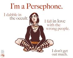 If you know your Greek mythology then you should find this HILARIOUS-I'm a Persephone Greek Goddess Art Print. $10.00, via Etsy.