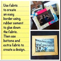 Use some fabric, buttons and ribbon to spice up an old wooden frame.  -supplies      1. Fabric and or buttons or ribbon (I used burlap and some scrap fabric then a found some cute buttons. I thought afterward you could probably use ribbon too!)      2. Rubber cement to glue fabric and other stuff down (make sure you don't wrap the fabric all the way around or the glass won't fit. I used a toothpick and dipped it in the glue then put the glue on the sides and cut pieces of fabric and glued it…
