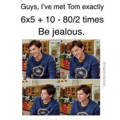 6×5 + 10 - 80/2 = 0. I'm not that jealous because I've met him the exact same amount.