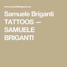 Samuele Briganti TATTOOS — SAMUELE BRIGANTI