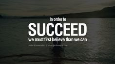 In order to succeed, we must first believe that we can. – Nikos Kazantzakis 20 Inspirational Motivational Poster Quotes on Sports and Life