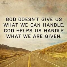 God helps us handle what we're given.