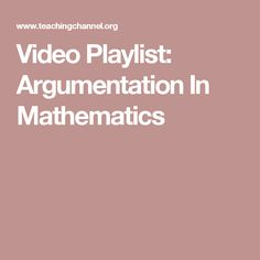 Video Playlist: Argumentation In Mathematics