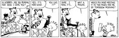 Calvin and Hobbes, HOMEWORK HELP - Hi Hobbes, are you reading that book I gave you? ...Yes, it's very good. ...Would you mind writing it in two pages for me by tomorrow morning?