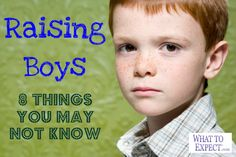 raising boys: 8 things you may not know, from http://www.whattoexpect.com