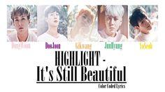 HIGHLIGHT - It's Still Beautiful (Color Coded LYRICS) #highlight #kpop #korea #bias #yoseob #dongwoon #gikwang #doojoon #junhyung