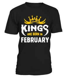 Kings  are born in February  #birthday #october #shirt #gift #ideas #photo #image #gift #costume #crazy #nephew #niece