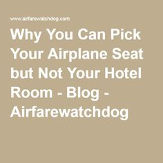 Why You Can Pick Your Airplane Seat but Not Your Hotel Room - Blog - Airfarewatchdog