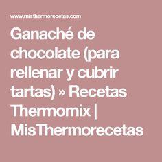 Ganaché de chocolate (para rellenar y cubrir tartas) » Recetas Thermomix   MisThermorecetas
