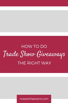 Trade Show Essentials - Doing Giveaways the Right Way