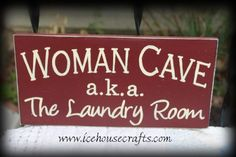 Woman Cave aka The Laundry Room Sign. Why is this so true?
