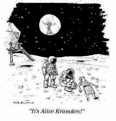 For those of you who are too young to remember: Jackie Gleason was always commenting that he was going to send his wife, Alice to the moon! (The Jackie Gleason Show in the Funny Cartoons, Funny Memes, Jokes, Funny Quotes, Funny Posters, Humor Quotes, Motivational Posters, Farts Funny, Lds Quotes