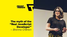 "The myth of the ""Real JavaScript Developer"" – Brenna O'Brien / Front-Tre..."