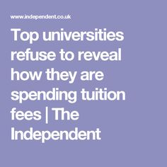 Top universities refuse to reveal how they are spending tuition fees | The Independent