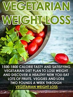 Vegetarian Weight Loss: 1500-1800 Calorie Tasty Vegetarian Diet Plan To Lose Weight And Discover A Healthy New You-Eat Lots Of Fruits, Veggies And Lose ... Diet, Vegetarian Recipes, Natural Foods) by Kevin Douglas, amzn