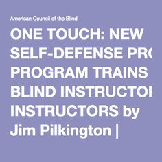 ONE TOUCH: NEW SELF-DEFENSE PROGRAM TRAINS BLIND INSTRUCTORS by Jim Pilkington | American Council of the Blind
