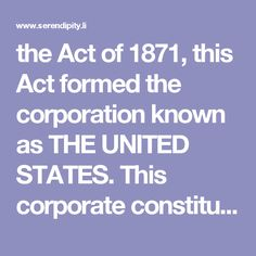 the Act of 1871, this Act formed the corporation known as THE UNITED STATES…