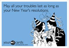 Ain't that the truth! I don't even bother with new years resolutions!