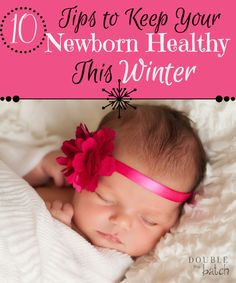 Stressed about how to keep all the winter germs away from your newborn? Here are 10 tips to help you in your quest to keep your newborn healthy this winter.