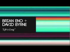 Brian Eno & David Byrne - Life is Long