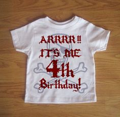 for future birthdays....  super cute for pirate party!  Pirate Birthday Tshirt - Custom Funny Kids Shirt. $16.00, via Etsy.