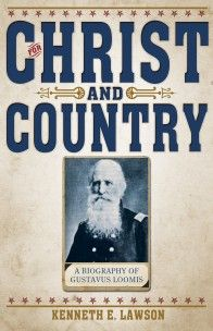 For Christ and Country: A Biography of Brigadier General Gustavus Loomis
