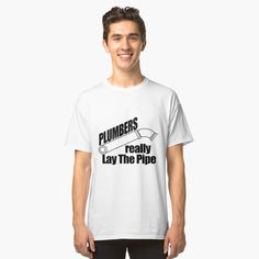 Classic T-Shirt Plumbers really Lay The Pipe by flipper42