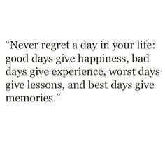 """""""Never regret a day in your life!"""""""