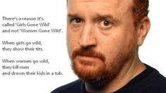 Louis CK quote ~ Women Go Wild