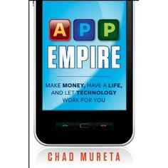 App Empire: Make Money, Have a Life, and Let Technology Work for You (Kindle Edition)  http://www.amazon.com/dp/B007AKBI3G/?tag=goandtalk-20  B007AKBI3G