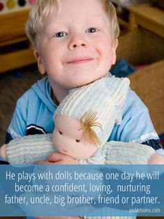 Boys don't play with dolls. Boys need to have dramatic play to practice their daddy skills. Doll Quotes, Play Quotes, Childhood Quotes, Things To Do With Boys, Random Things, Parenting Articles, Parenting Tips, Parenting Quotes, Raising Boys