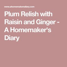 Plum Relish with Raisin and Ginger - A Homemaker's Diary