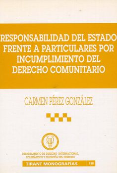 Responsabilidad del Estado frente a particulares por incumplimiento del derecho comunitario / Carmen Pérez González. - Valencia : Tirant lo Blanch, 2001
