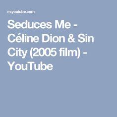 Seduces Me - Céline Dion & Sin City (2005 film) - YouTube