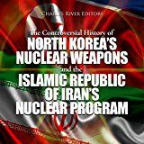 Free Kindle Book -   The Controversial History of North Korea's Nuclear Weapons and the Islamic Republic of Iran's Nuclear Program
