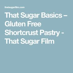 That Sugar Basics – Gluten Free Shortcrust Pastry - That Sugar Film