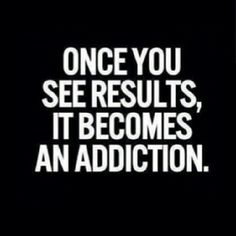 Once you see results, it becomes an addiction quotes quote fitness exercise