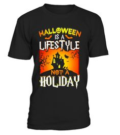 Halloween Is A Lifestyle Not A Holiday T-Shirts  #birthday #october #shirt #gift #ideas #photo #image #gift #costume #crazy #halloween