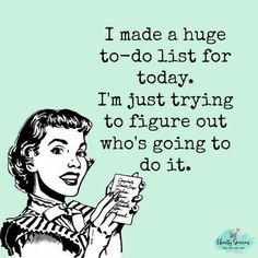 I Made a to-do list for today. I'm just trying to figure out who's going to do it. - Laughing Through Motherhood - Mom life quote - mom problems - funny motherhood moments meadoria Sassy Quotes, Sarcastic Quotes, Me Quotes, Funny Quotes, Funny Memes, Retro Humor, Vintage Humor, Retro Funny, Vintage Posters
