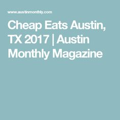 Cheap Eats Austin, TX 2017 | Austin Monthly Magazine