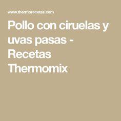 Pollo con ciruelas y uvas pasas - Recetas Thermomix