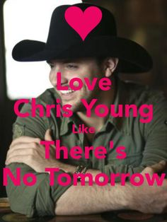 Chris Young-- saw him in concert July 14... I love me some Chris Young