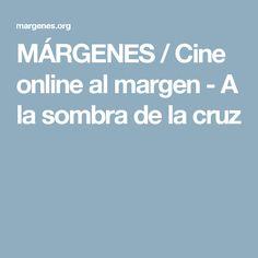 MÁRGENES / Cine online al margen - A la sombra de la cruz
