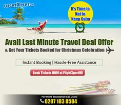 It's Time to Not to Keep Calm, Avail #LastMinuteTravelDeal Offer, & Get Your Tickets Booked for #Christmas Celebration, Instant Booking | Hassle-Free Assistance, Book Tickets NOW at FlightXpertUK Call at:0207 183 8584